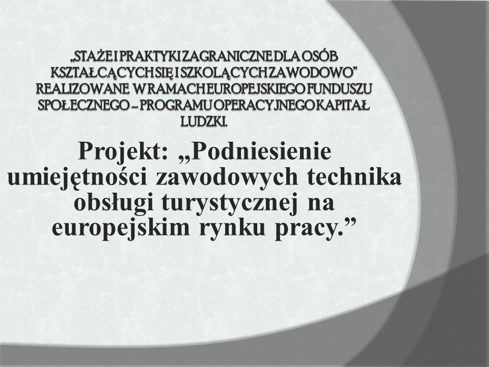 """Projekt: """"Podniesienie umiejętności zawodowych technika obsługi turystycznej na europejskim rynku pracy."""""""