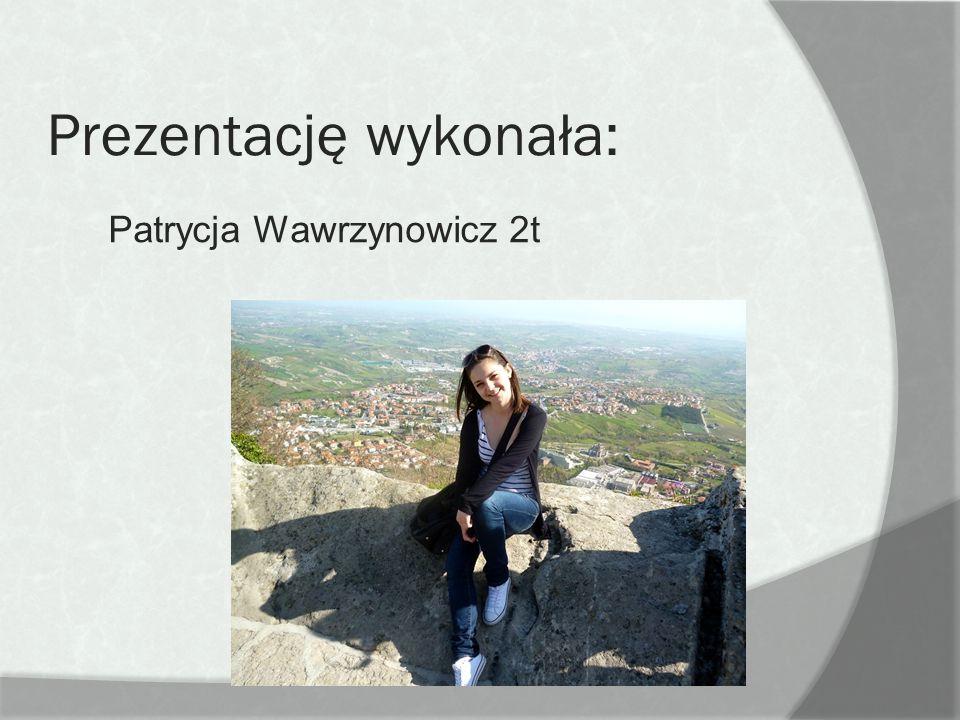 Prezentację wykonała: Patrycja Wawrzynowicz 2t