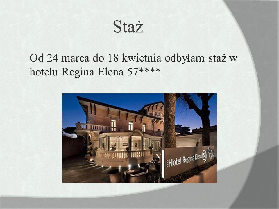 Staż Od 24 marca do 18 kwietnia odbyłam staż w hotelu Regina Elena 57****.