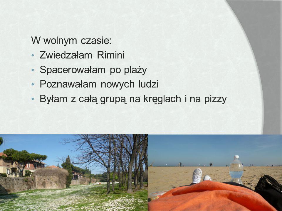 W wolnym czasie: Zwiedzałam Rimini Spacerowałam po plaży Poznawałam nowych ludzi Byłam z całą grupą na kręglach i na pizzy