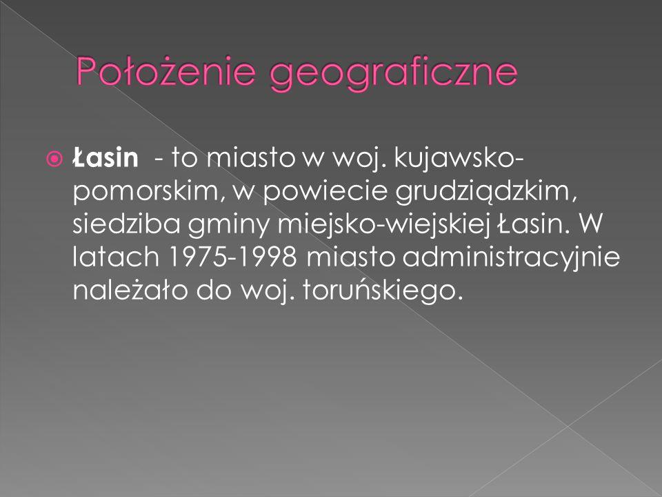  Łasin - to miasto w woj. kujawsko- pomorskim, w powiecie grudziądzkim, siedziba gminy miejsko-wiejskiej Łasin. W latach 1975-1998 miasto administrac