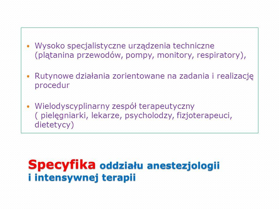 Specyfika oddziału anestezjologii i intensywnej terapii Wysoko specjalistyczne urządzenia techniczne (plątanina przewodów, pompy, monitory, respirator