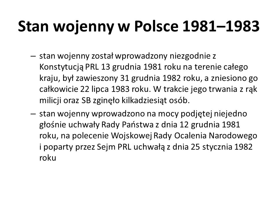 Stan wojenny w Polsce 1981–1983 – stan wojenny został wprowadzony niezgodnie z Konstytucją PRL 13 grudnia 1981 roku na terenie całego kraju, był zawie