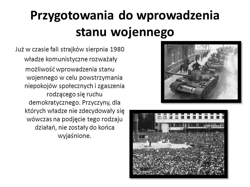 Przygotowania do wprowadzenia stanu wojennego Już w czasie fali strajków sierpnia 1980 władze komunistyczne rozważały możliwość wprowadzenia stanu woj