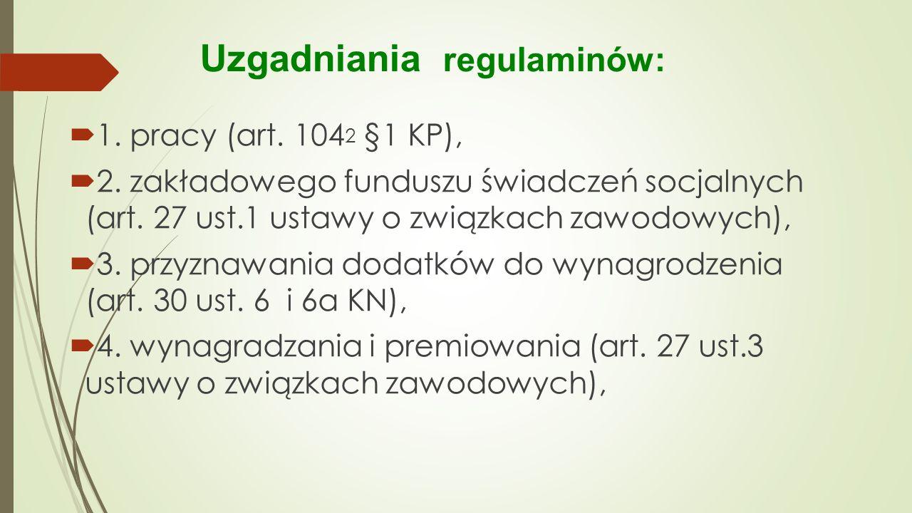  1. pracy (art. 104 2 §1 KP),  2. zakładowego funduszu świadczeń socjalnych (art. 27 ust.1 ustawy o związkach zawodowych),  3. przyznawania dodatkó