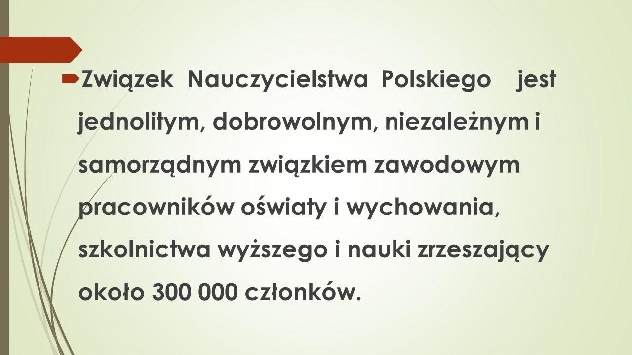  Związek Nauczycielstwa Polskiego jest jednolitym, dobrowolnym, niezależnym i samorządnym związkiem zawodowym pracowników oświaty i wychowania, szkol