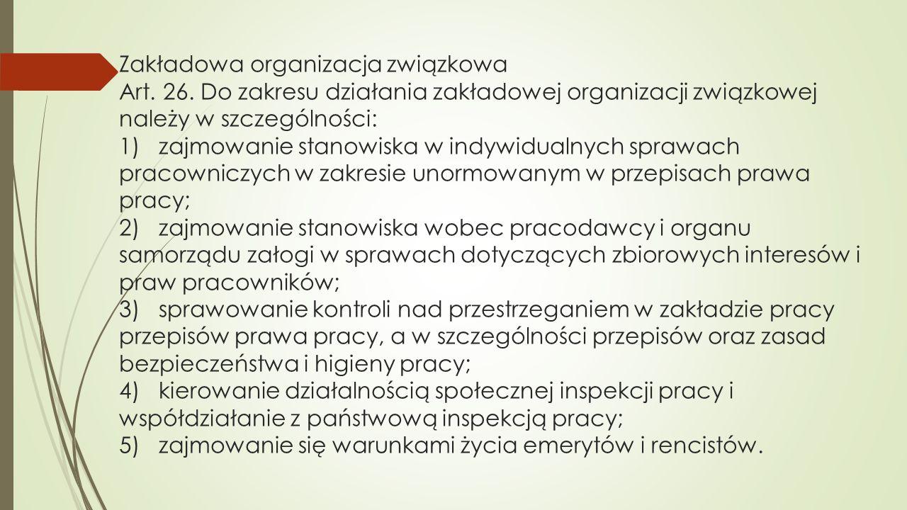 Zakładowa organizacja związkowa Art. 26. Do zakresu działania zakładowej organizacji związkowej należy w szczególności: 1) zajmowanie stanowiska w ind