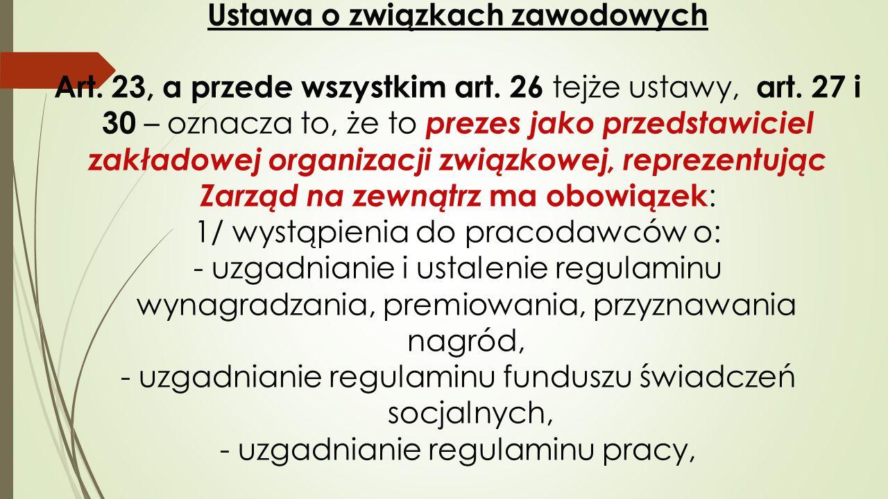 Ustawa o związkach zawodowych Art. 23, a przede wszystkim art. 26 tejże ustawy, art. 27 i 30 – oznacza to, że to prezes jako przedstawiciel zakładowej