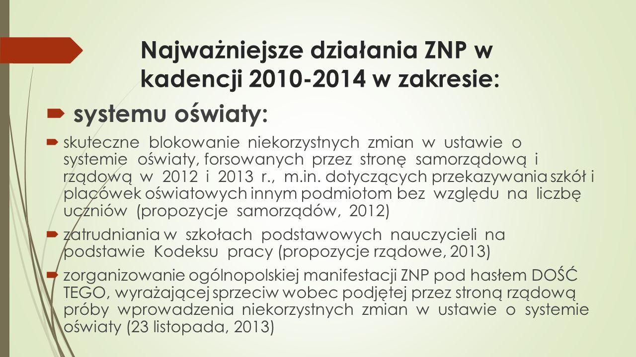 Najważniejsze działania ZNP w kadencji 2010-2014 w zakresie:  systemu oświaty:  skuteczne blokowanie niekorzystnych zmian w ustawie o systemie oświa
