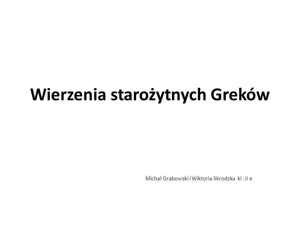 Wierzenia starożytnych Greków Michał Grabowski i Wiktoria Skrodzka kl. II e