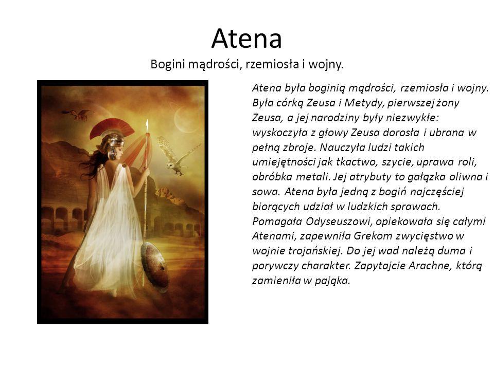 Atena Bogini mądrości, rzemiosła i wojny. Atena była boginią mądrości, rzemiosła i wojny. Była córką Zeusa i Metydy, pierwszej żony Zeusa, a jej narod