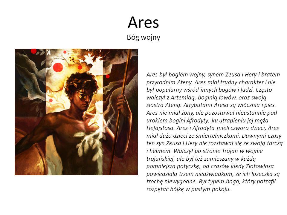 Ares Bóg wojny Ares był bogiem wojny, synem Zeusa i Hery i bratem przyrodnim Ateny.