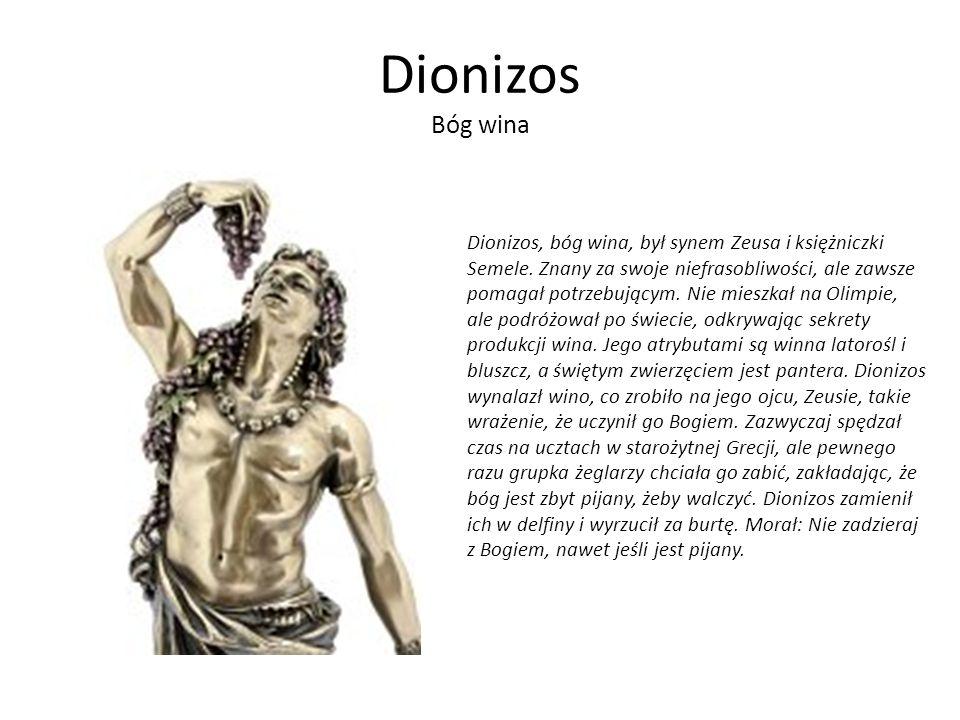 Dionizos Bóg wina Dionizos, bóg wina, był synem Zeusa i księżniczki Semele. Znany za swoje niefrasobliwości, ale zawsze pomagał potrzebującym. Nie mie