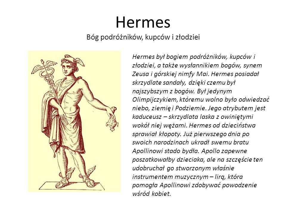 Hermes Bóg podróżników, kupców i złodziei Hermes był bogiem podróżników, kupców i złodziei, a także wysłannikiem bogów, synem Zeusa i górskiej nimfy Mai.
