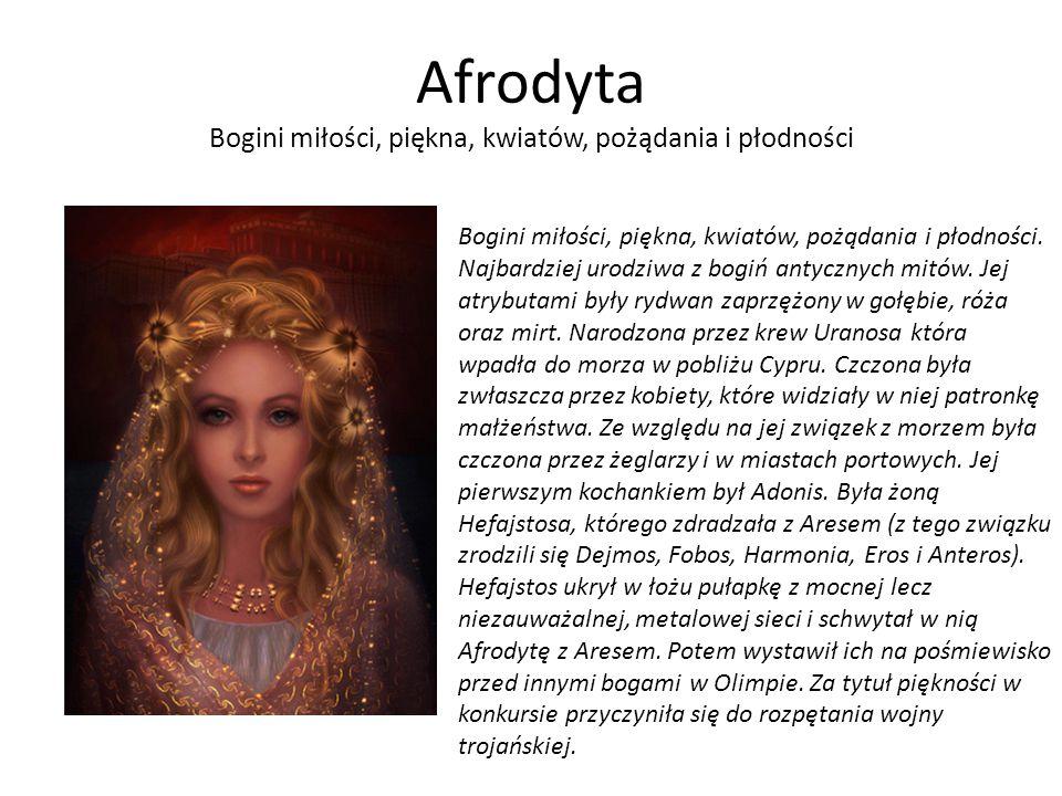 Afrodyta Bogini miłości, piękna, kwiatów, pożądania i płodności Bogini miłości, piękna, kwiatów, pożądania i płodności. Najbardziej urodziwa z bogiń a