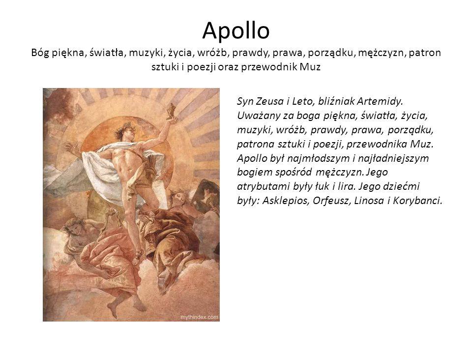 Apollo Bóg piękna, światła, muzyki, życia, wróżb, prawdy, prawa, porządku, mężczyzn, patron sztuki i poezji oraz przewodnik Muz Syn Zeusa i Leto, bliźniak Artemidy.