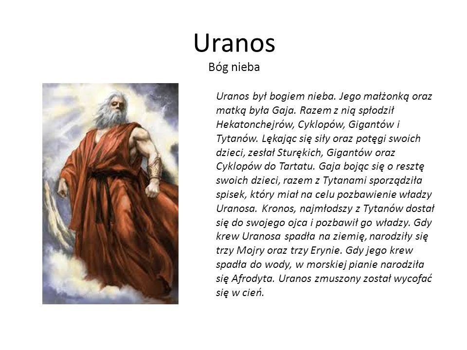 Uranos Bóg nieba Uranos był bogiem nieba. Jego małżonką oraz matką była Gaja. Razem z nią spłodził Hekatonchejrów, Cyklopów, Gigantów i Tytanów. Lękaj