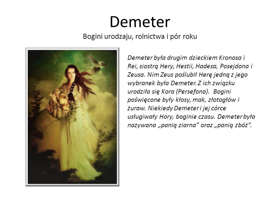 Demeter Bogini urodzaju, rolnictwa i pór roku Demeter była drugim dzieckiem Kronosa i Rei, siostrą Hery, Hestii, Hadesa, Posejdona i Zeusa. Nim Zeus p