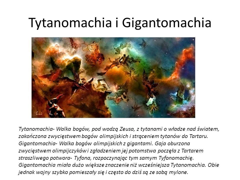 Tytanomachia i Gigantomachia Tytanomachia- Walka bogów, pod wodzą Zeusa, z tytanami o władze nad światem, zakończona zwycięstwem bogów olimpijskich i strąceniem tytanów do Tartaru.