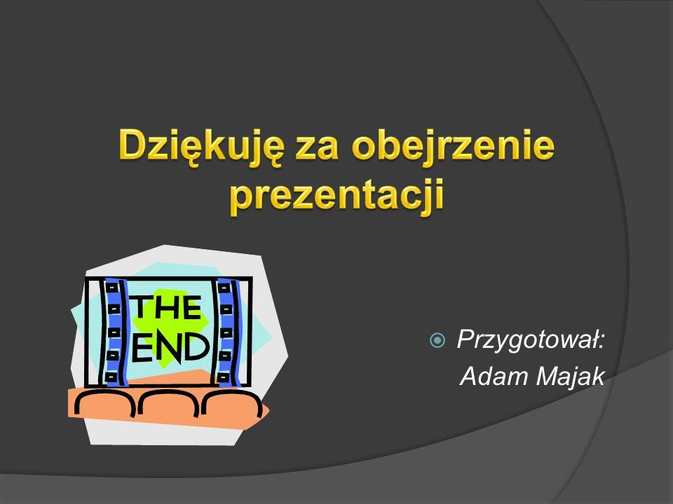  Przygotował: Adam Majak