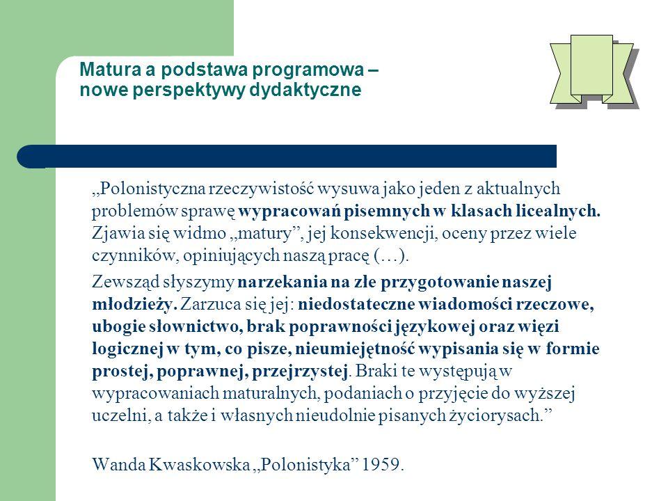 """Matura a podstawa programowa – nowe perspektywy dydaktyczne """"Polonistyczna rzeczywistość wysuwa jako jeden z aktualnych problemów sprawę wypracowań pisemnych w klasach licealnych."""
