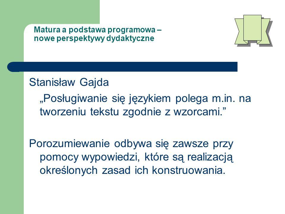 """Matura a podstawa programowa – nowe perspektywy dydaktyczne Stanisław Gajda """"Posługiwanie się językiem polega m.in."""
