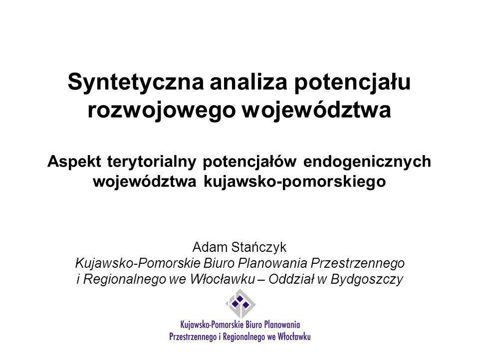 Syntetyczna analiza potencjału rozwojowego województwa Aspekt terytorialny potencjałów endogenicznych województwa kujawsko-pomorskiego Adam Stańczyk K