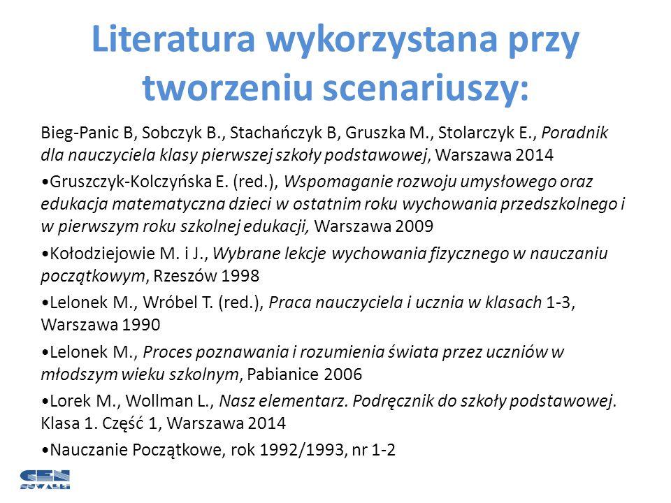 Literatura wykorzystana przy tworzeniu scenariuszy: Bieg-Panic B, Sobczyk B., Stachańczyk B, Gruszka M., Stolarczyk E., Poradnik dla nauczyciela klasy