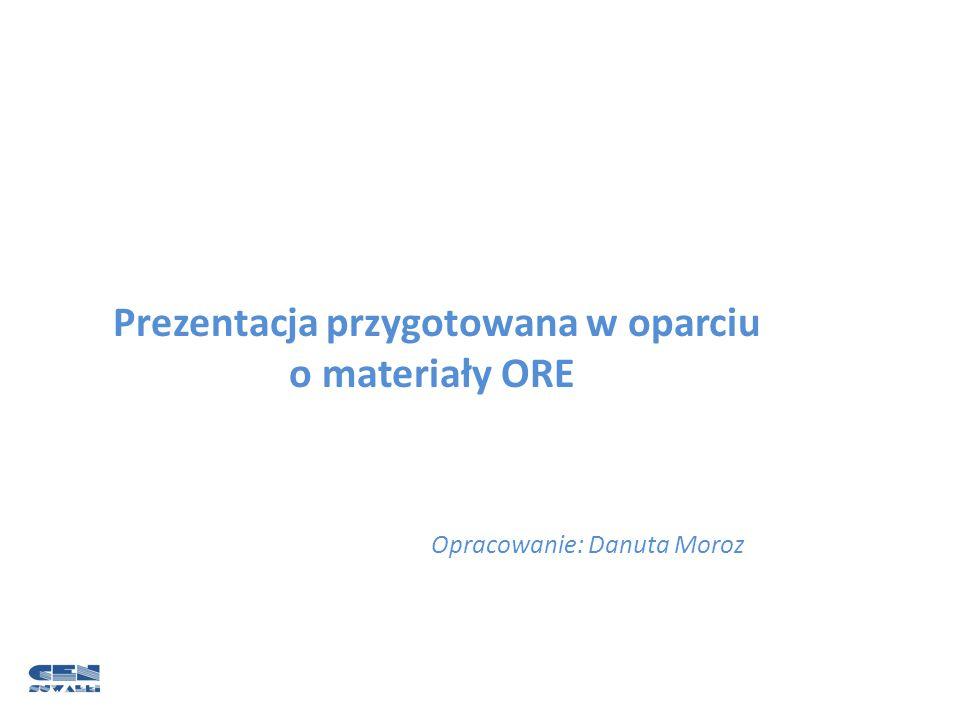 Prezentacja przygotowana w oparciu o materiały ORE Opracowanie: Danuta Moroz