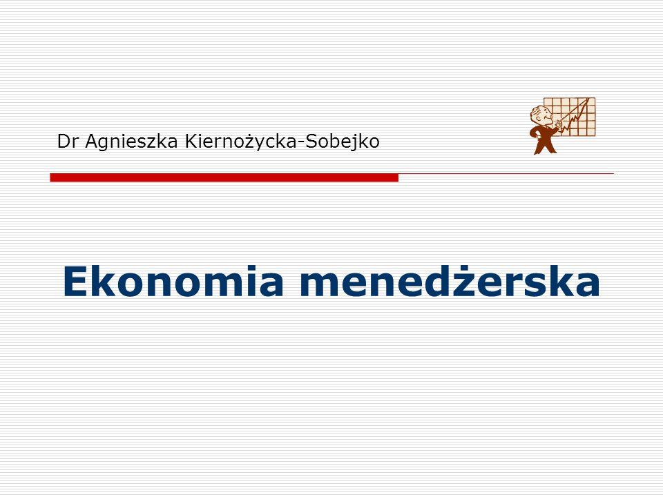 Ekonomia menedżerska – Podsumowanie/Najważniejsze ustalenia  W sektorze prywatnym zasadniczym celem działania jest maks.