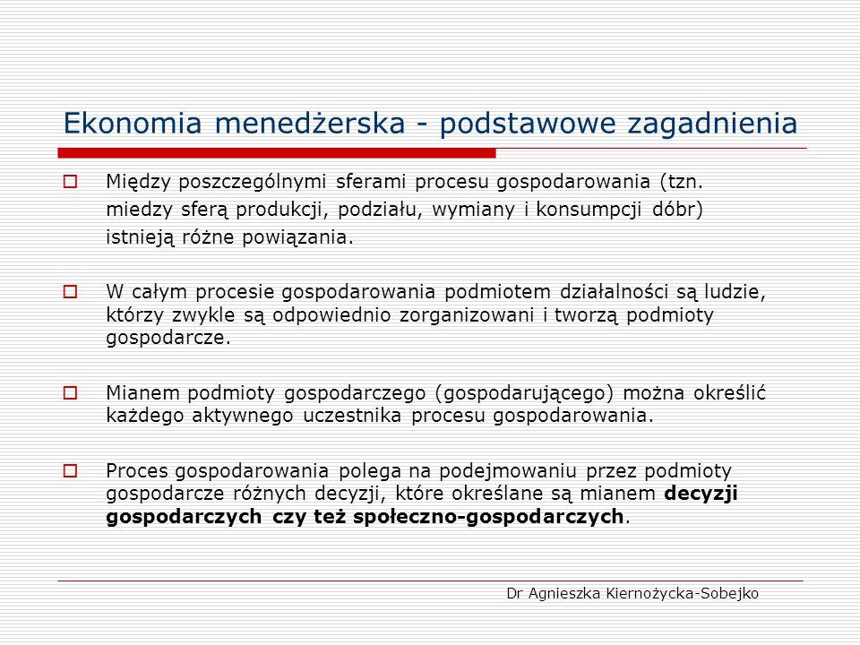 Ekonomia menedżerska - podstawowe zagadnienia  Między poszczególnymi sferami procesu gospodarowania (tzn. miedzy sferą produkcji, podziału, wymiany i