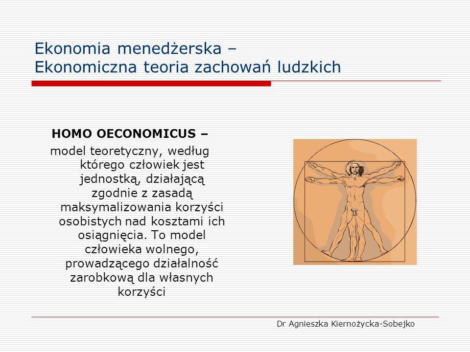 Ekonomia menedżerska – Ekonomiczna teoria zachowań ludzkich HOMO OECONOMICUS – model teoretyczny, według którego człowiek jest jednostką, działającą z