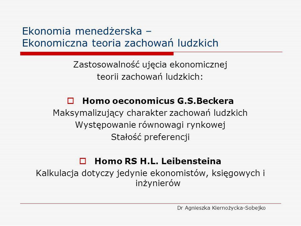 Ekonomia menedżerska – Ekonomiczna teoria zachowań ludzkich Zastosowalność ujęcia ekonomicznej teorii zachowań ludzkich:  Homo oeconomicus G.S.Becker