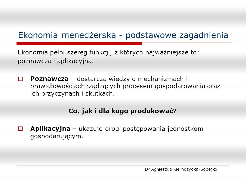 Ekonomia menedżerska - podstawowe zagadnienia W rozważaniach ekonomicznych napotkać można 2 rodzaje sądów (opinii) – pozytywne oraz normatywne.