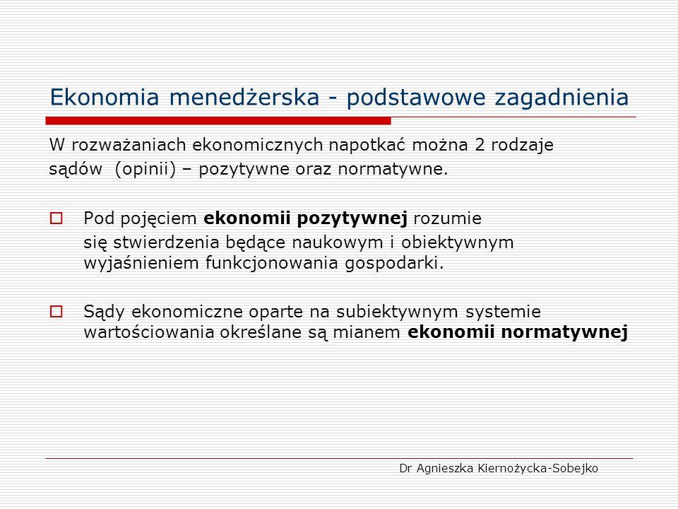 Ekonomia menedżerska - podstawowe zagadnienia W rozważaniach ekonomicznych napotkać można 2 rodzaje sądów (opinii) – pozytywne oraz normatywne.  Pod