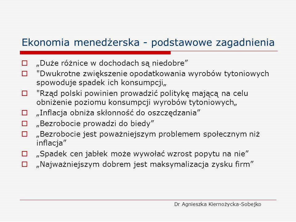 Ekonomia menedżerska - podstawowe zagadnienia Ekonomia menedżerska – zajmuje się analizą istotnych decyzji podejmowanych przez menedżerów przy użyciu narzędzi stosowanych przez ekonomię.
