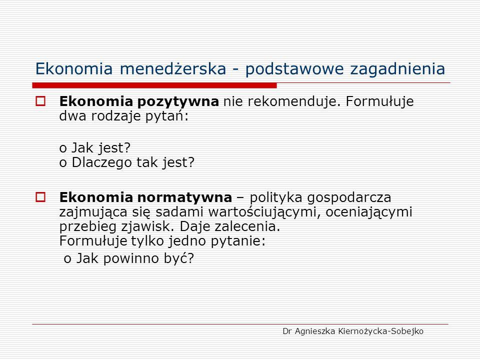 Ekonomia menedżerska - podstawowe zagadnienia EKONOMIA - nauka o gospodarowaniu dobrami rzadkimi (badająca, jak ludzie radzą sobie z rzadkością, rzadkość jest bariera wyboru).