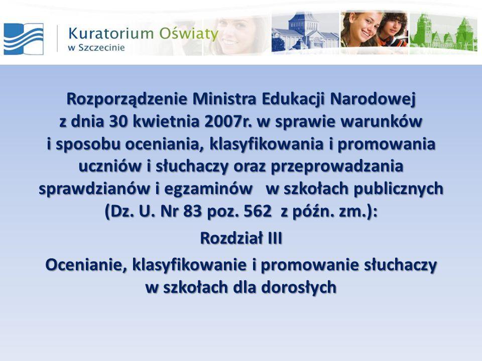 Rozporządzenie Ministra Edukacji Narodowej z dnia 30 kwietnia 2007r. w sprawie warunków i sposobu oceniania, klasyfikowania i promowania uczniów i słu