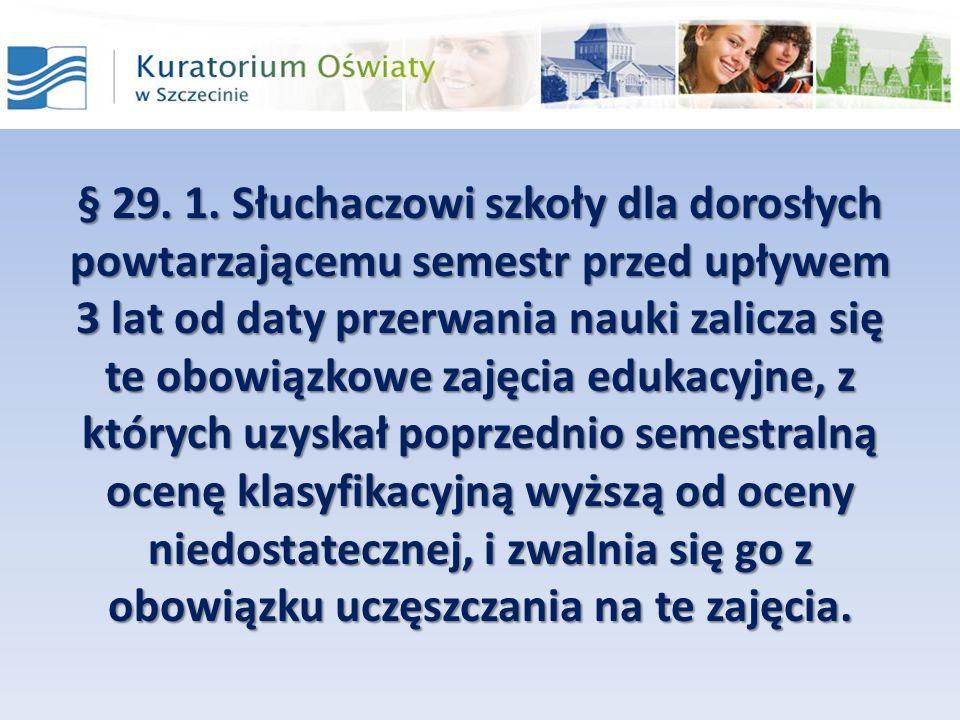 § 29. 1. Słuchaczowi szkoły dla dorosłych powtarzającemu semestr przed upływem 3 lat od daty przerwania nauki zalicza się te obowiązkowe zajęcia eduka