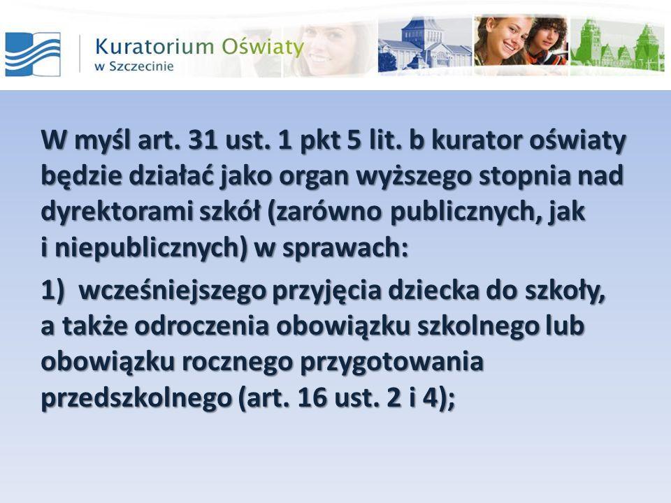 W myśl art. 31 ust. 1 pkt 5 lit. b kurator oświaty będzie działać jako organ wyższego stopnia nad dyrektorami szkół (zarówno publicznych, jak i niepub
