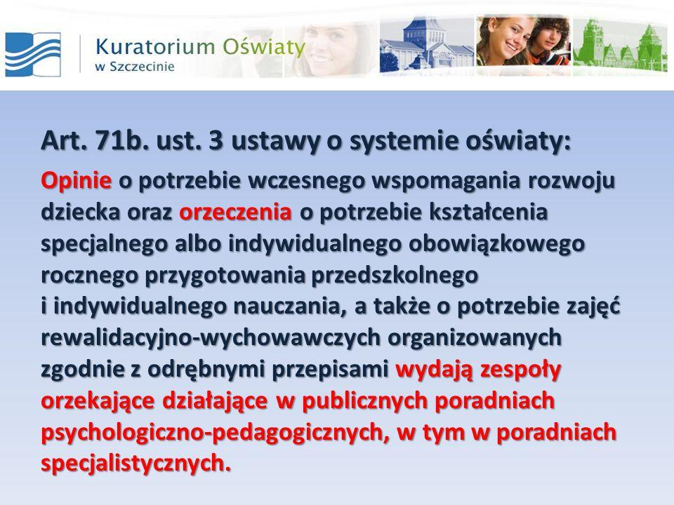Art. 71b. ust. 3 ustawy o systemie oświaty: Opinie o potrzebie wczesnego wspomagania rozwoju dziecka oraz orzeczenia o potrzebie kształcenia specjalne