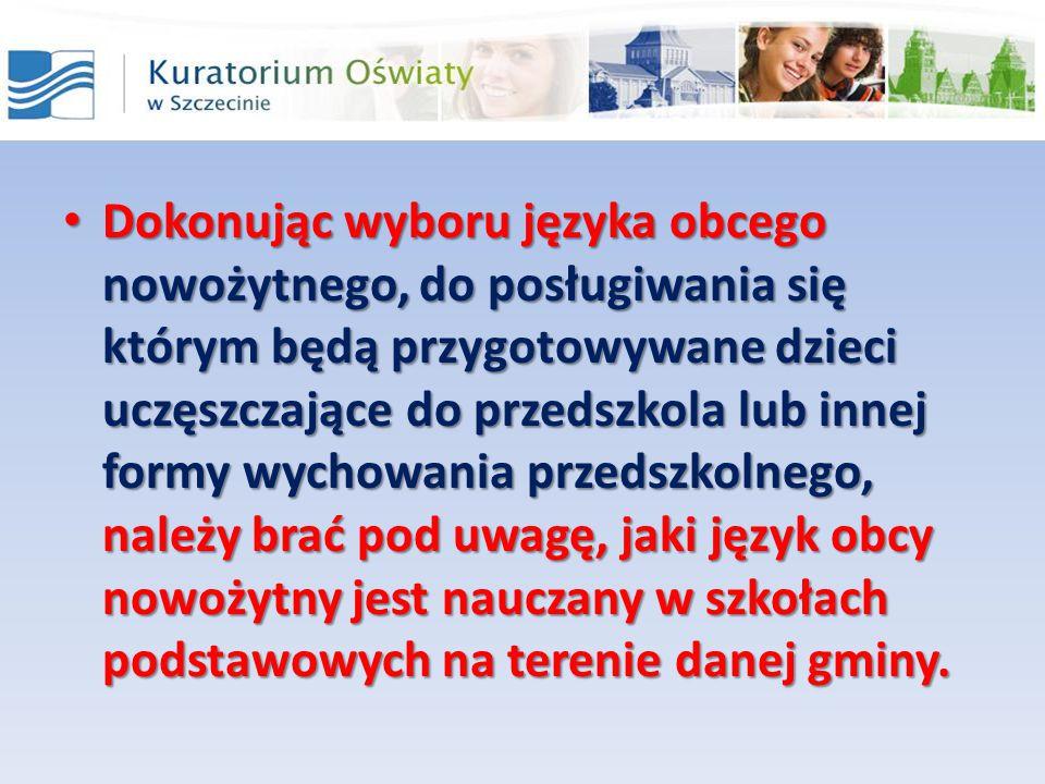 Dokonując wyboru języka obcego nowożytnego, do posługiwania się którym będą przygotowywane dzieci uczęszczające do przedszkola lub innej formy wychowa