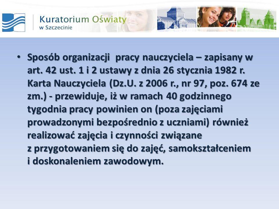 Sposób organizacji pracy nauczyciela – zapisany w art. 42 ust. 1 i 2 ustawy z dnia 26 stycznia 1982 r. Karta Nauczyciela (Dz.U. z 2006 r., nr 97, poz.