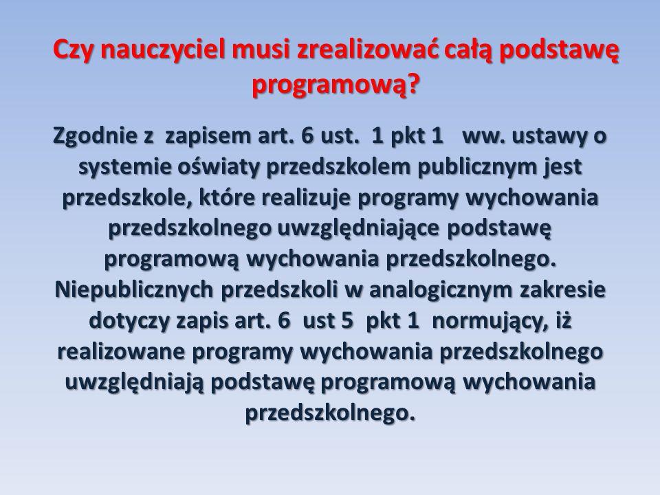 Czy nauczyciel musi zrealizować całą podstawę programową? Zgodnie z zapisem art. 6 ust. 1 pkt 1 ww. ustawy o systemie oświaty przedszkolem publicznym