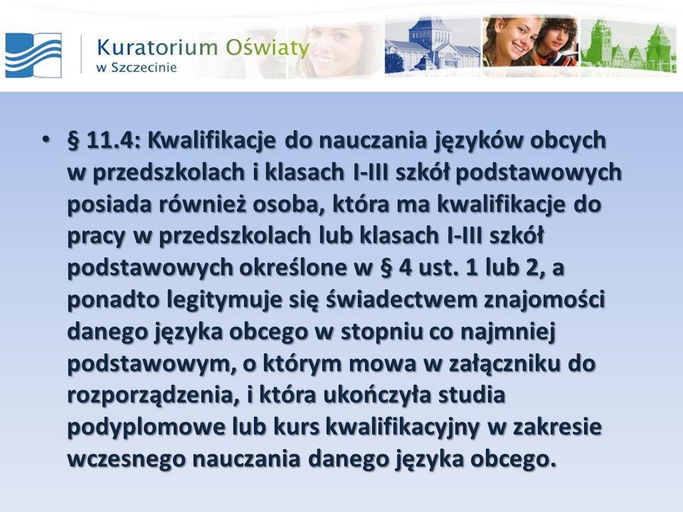 § 11.4: Kwalifikacje do nauczania języków obcych w przedszkolach i klasach I-III szkół podstawowych posiada również osoba, która ma kwalifikacje do pr