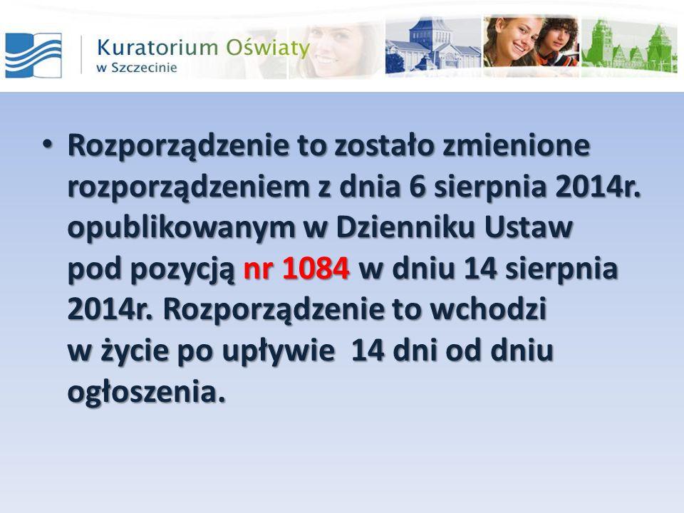 Rozporządzenie to zostało zmienione rozporządzeniem z dnia 6 sierpnia 2014r. opublikowanym w Dzienniku Ustaw pod pozycją nr 1084 w dniu 14 sierpnia 20