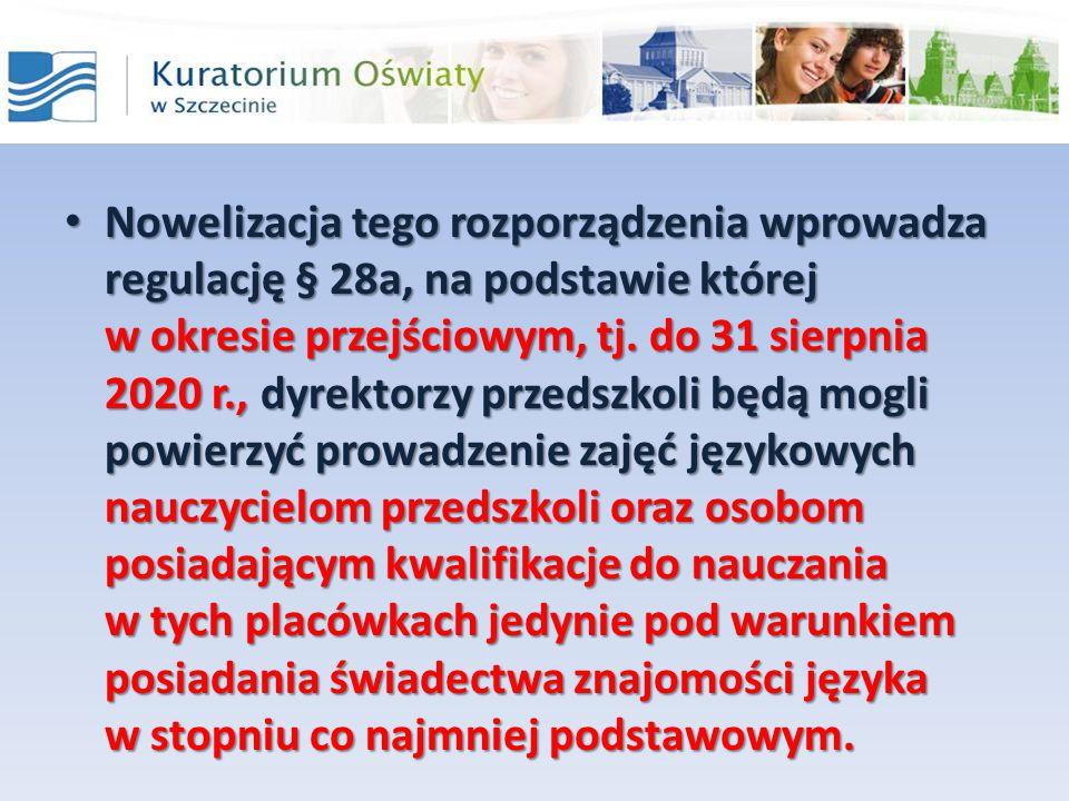 Nowelizacja tego rozporządzenia wprowadza regulację § 28a, na podstawie której w okresie przejściowym, tj. do 31 sierpnia 2020 r., dyrektorzy przedszk