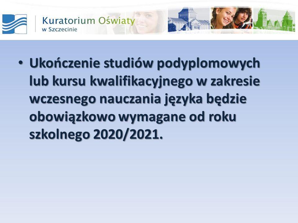 Ukończenie studiów podyplomowych lub kursu kwalifikacyjnego w zakresie wczesnego nauczania języka będzie obowiązkowo wymagane od roku szkolnego 2020/2