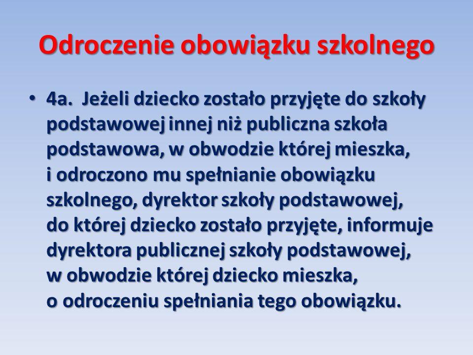 Odroczenie obowiązku szkolnego 4a. Jeżeli dziecko zostało przyjęte do szkoły podstawowej innej niż publiczna szkoła podstawowa, w obwodzie której mies