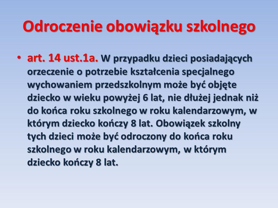 Odroczenie obowiązku szkolnego art. 14 ust.1a. W przypadku dzieci posiadających orzeczenie o potrzebie kształcenia specjalnego wychowaniem przedszkoln